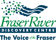 Fraser River Discover Centre - the Voice of the Fraser